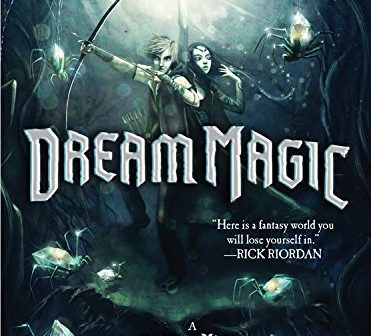 Dream Magic: A Complex, beautiful middle grade filled with adventure and heart